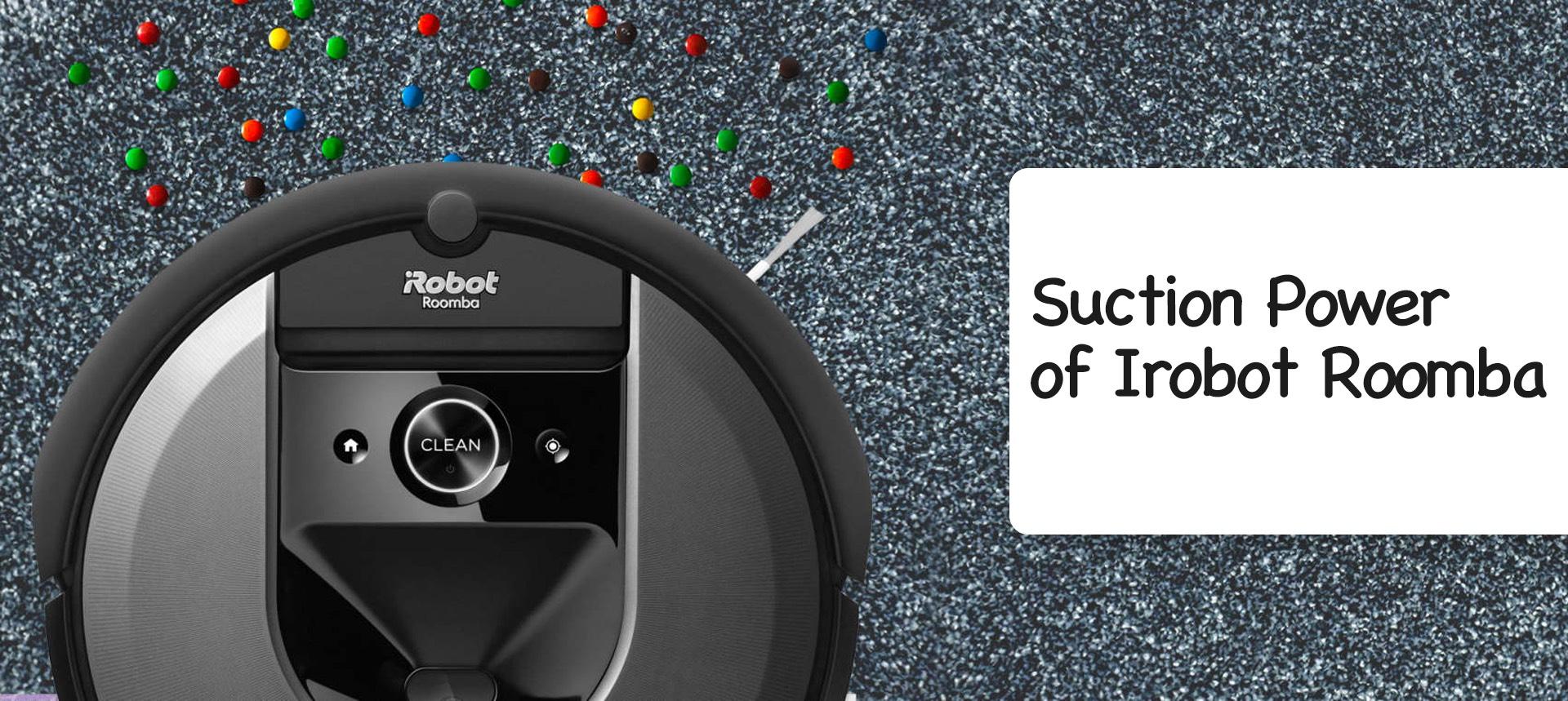 Suction Power of Irobot Roomba