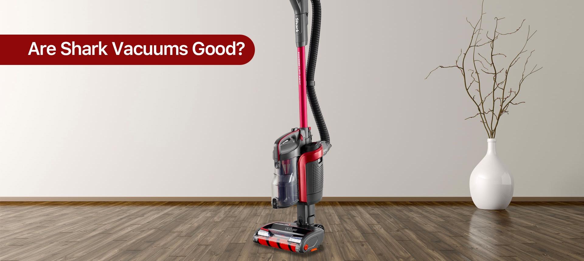 Are Shark Vacuums Good?