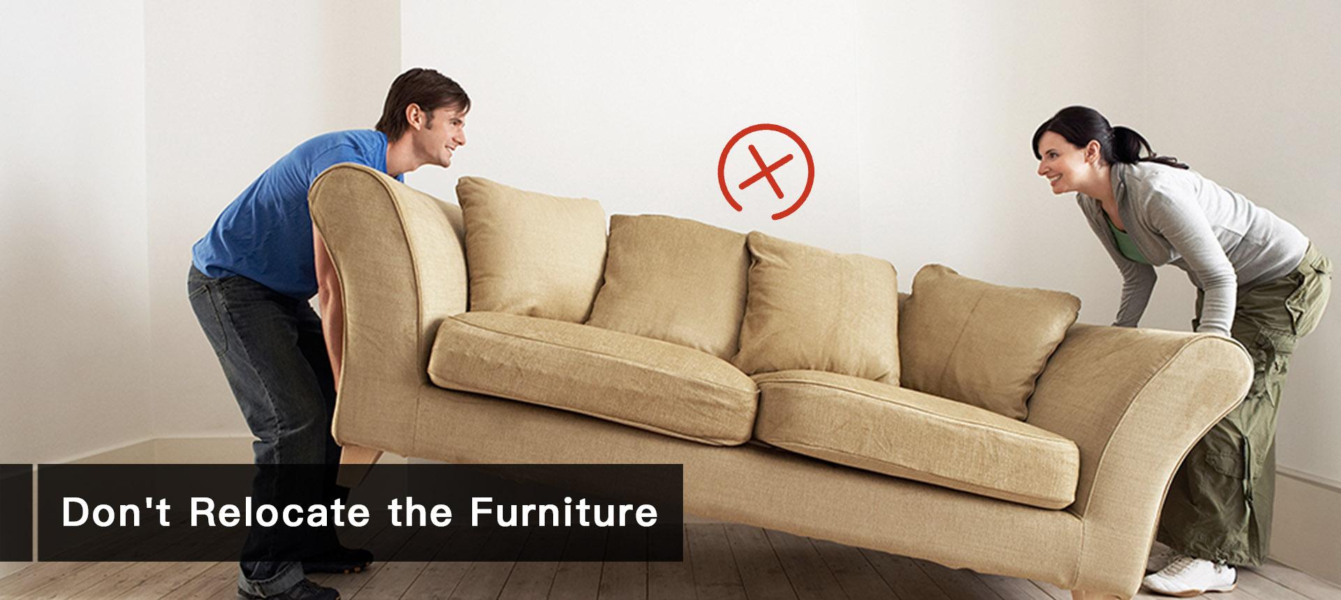 Don't Relocate the Furniture