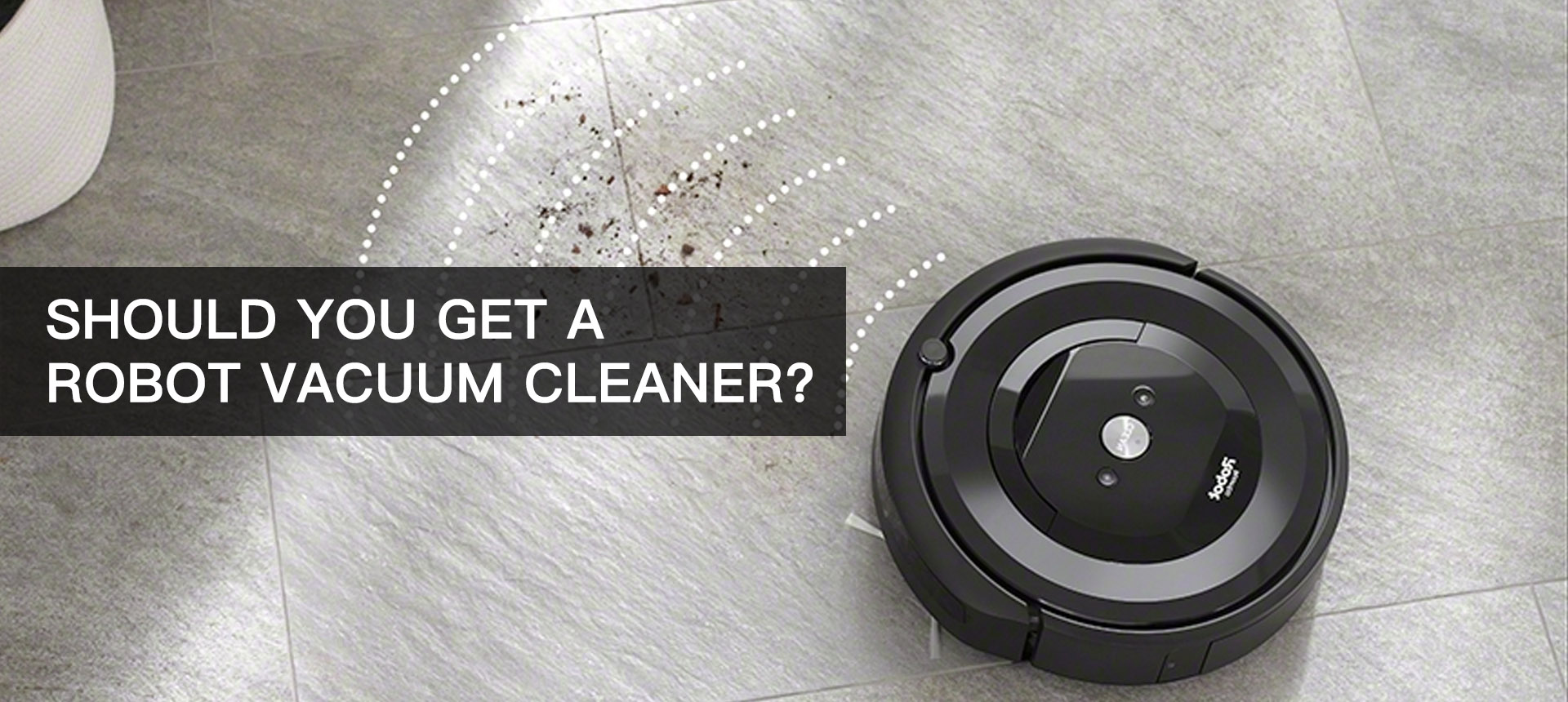 Should You Get A Robot Vacuum Cleaner