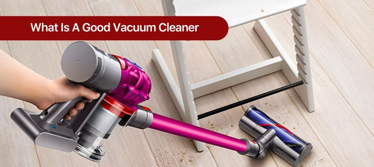 What is a Good Vacuum Cleaner