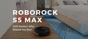 Roborock S5 Max Robot Vacuum 2021 Review Why Should You Buy