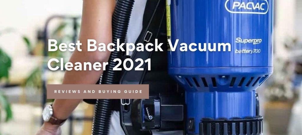 Best Backpack Vacuum Cleaner 2021