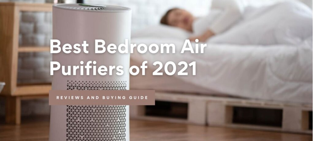 Best Bedroom Air Purifiers Small And Quiet of 2021