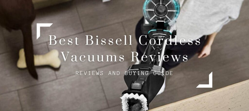 Best Bissell Cordless Vacuums Reviews of 2021