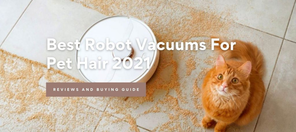 Best Robot Vacuum Cleaners For Pet Hair 2021