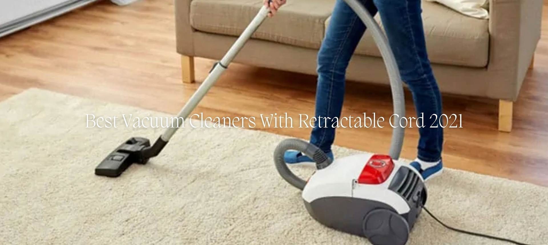 Best Vacuum Cleaners With Retractable Cord 2021