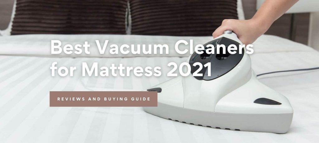 Best Vacuum Cleaners for Mattress 2021