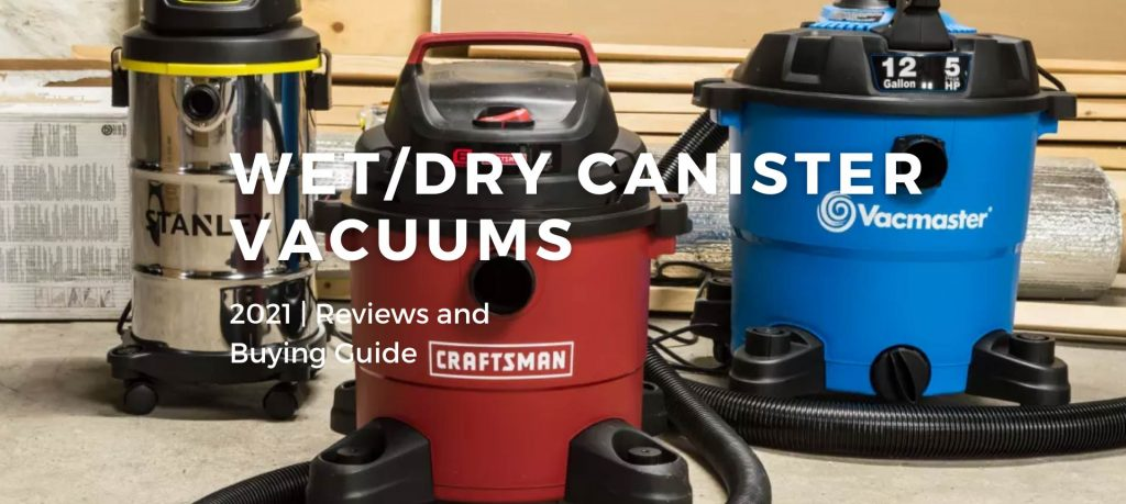 Best Wet/Dry Canister Vacuum Cleaners 2021