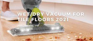 Best Vacuums For Tile Floors 2021
