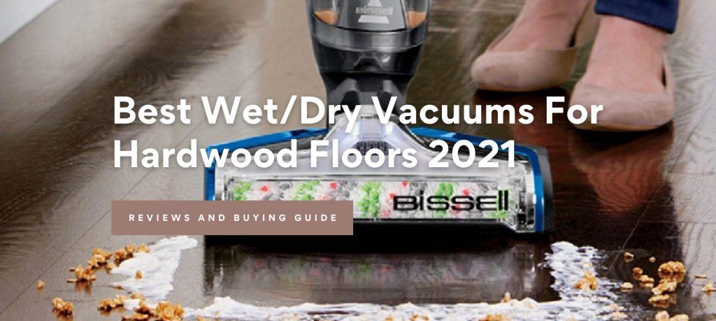 Best Wet/Dry Vacuums For Hardwood Floors 2021