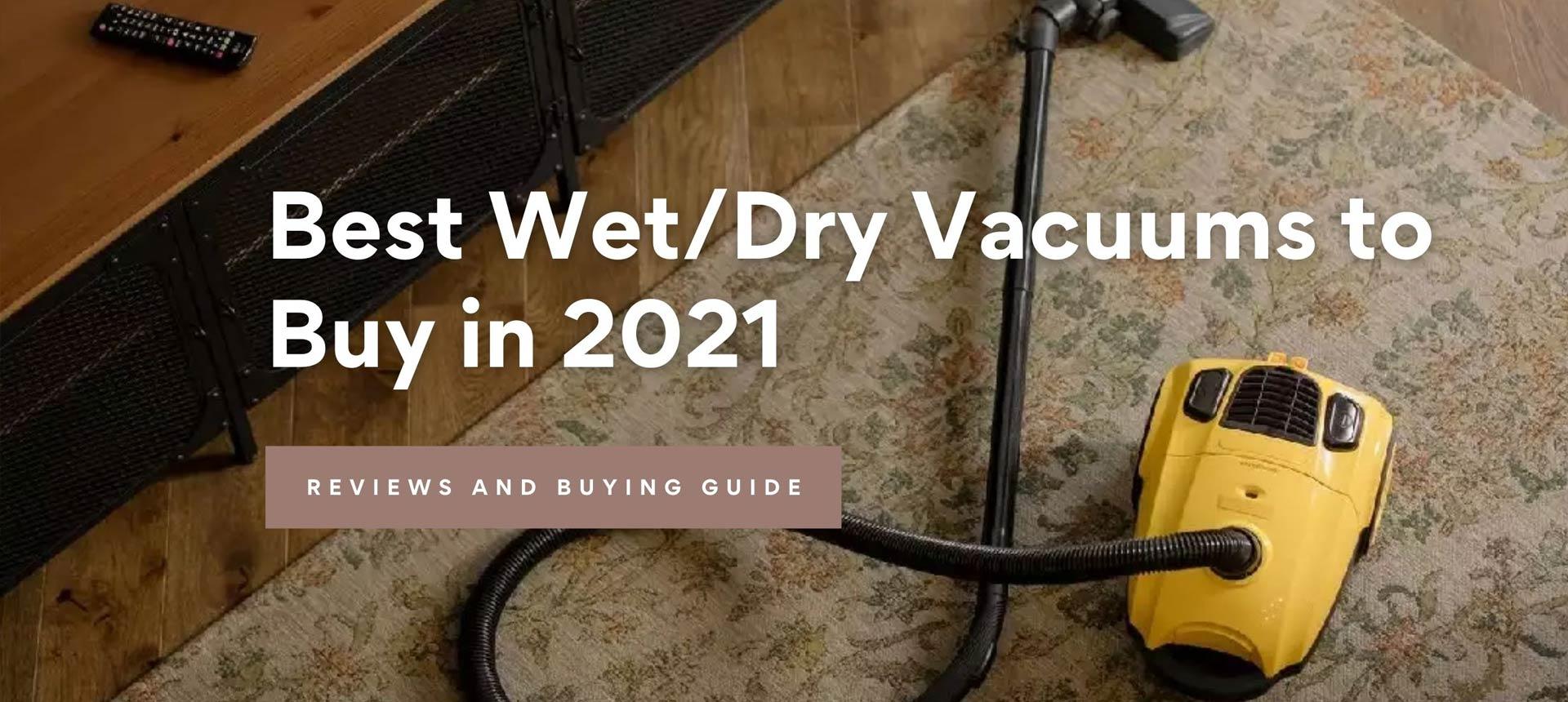 Best Wet/Dry Vacuums to Buy in 2021