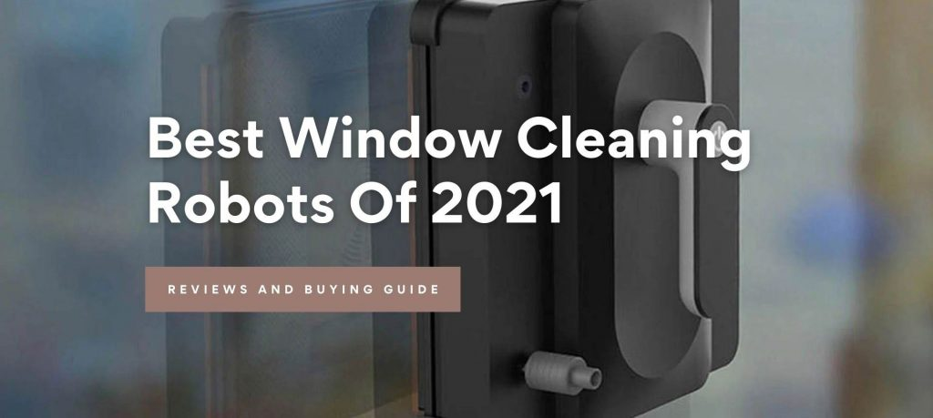 Best Window Cleaning Robots Of 2021