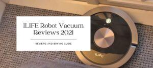 ILIFE Robot Vacuum Reviews 2021