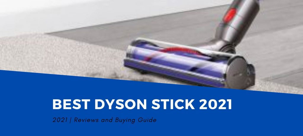 The Best Dyson Stick Vacuum Cleaner 2021