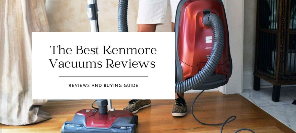 The Best Kenmore Vacuums Reviews for 2021