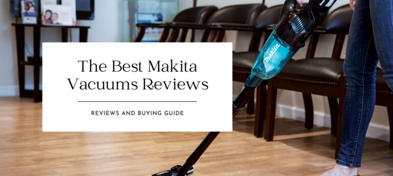The Best Makita Vacuums Reviews for 2021