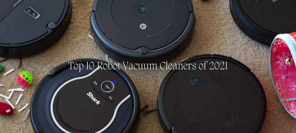 Top 10 Robot Vacuum Cleaners of 2021