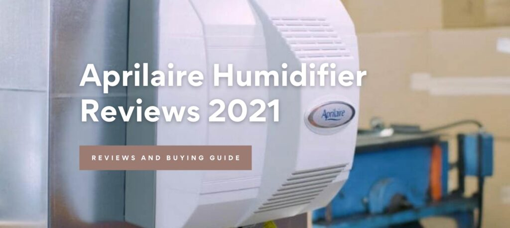 Aprilaire Humidifier Reviews 2021