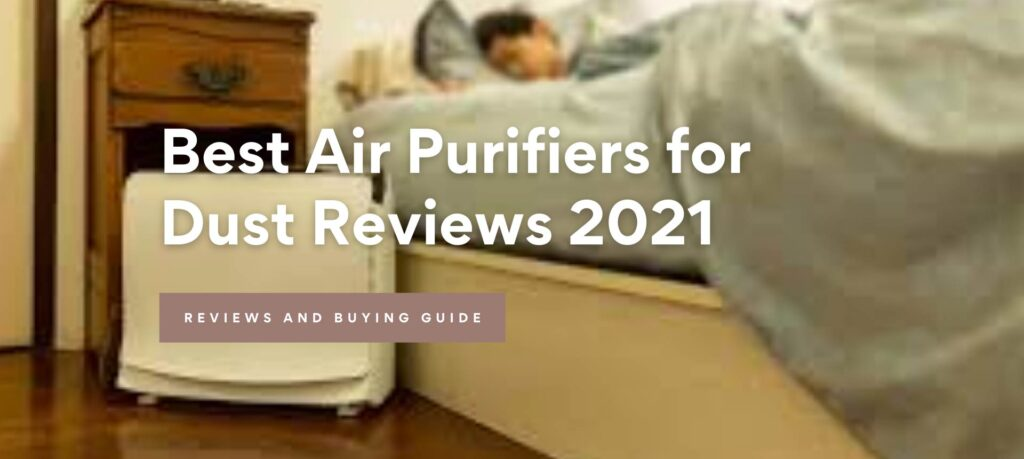 Best Air Purifiers for Dust Reviews 2021
