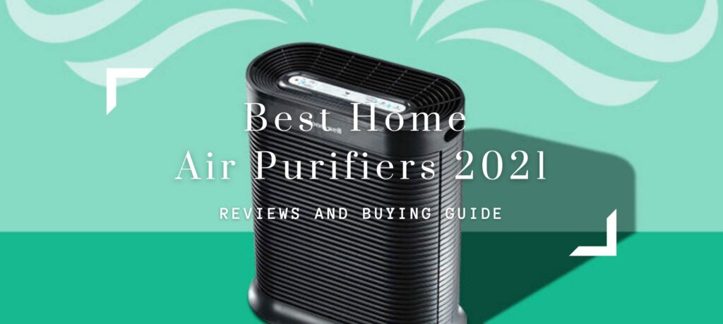 Best Home Air Purifiers 2021 Review