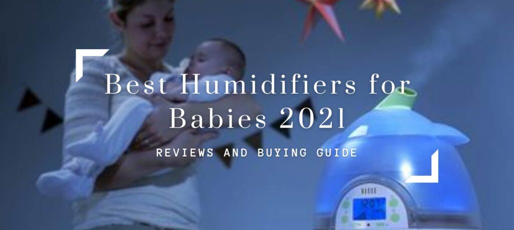 Best Humidifiers for Babies 2021