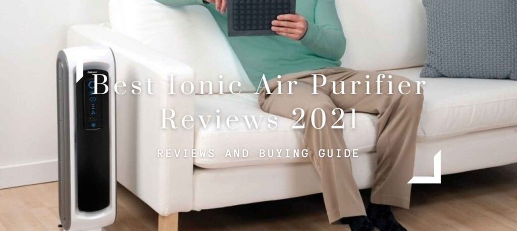 Best Ionic Air Purifier Reviews 2021-Top Picks, Pros & Cons