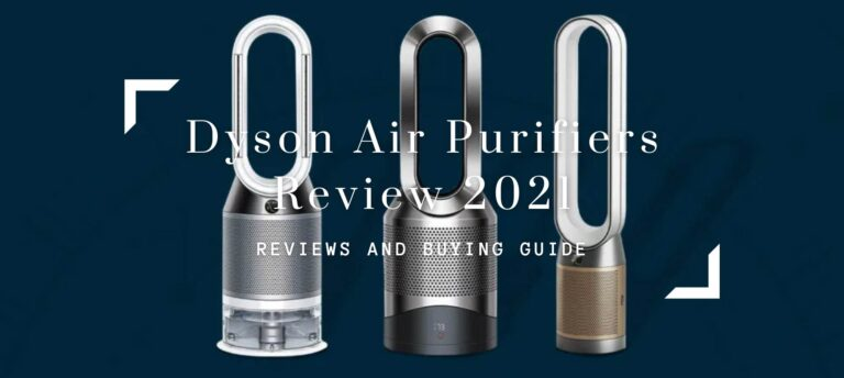 Dyson Air Purifiers Review 2021-Top Picks, Pros & Cons