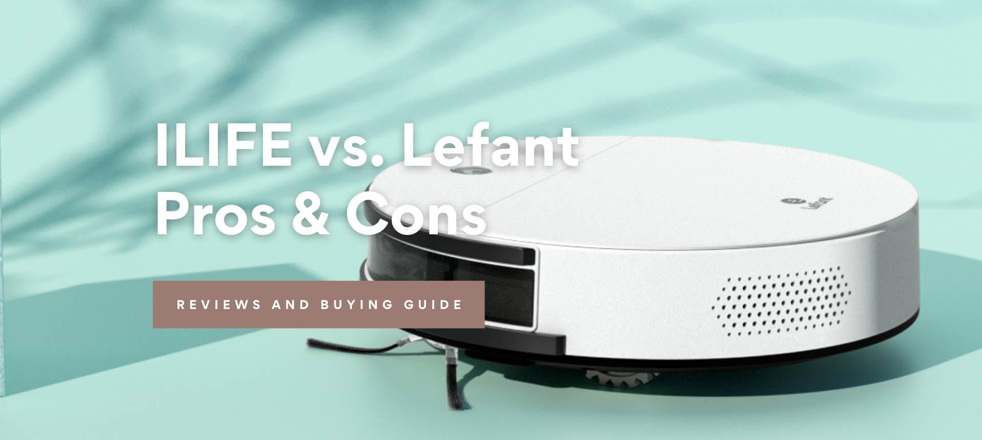 ILIFE vs. Lefant, Pros & Cons