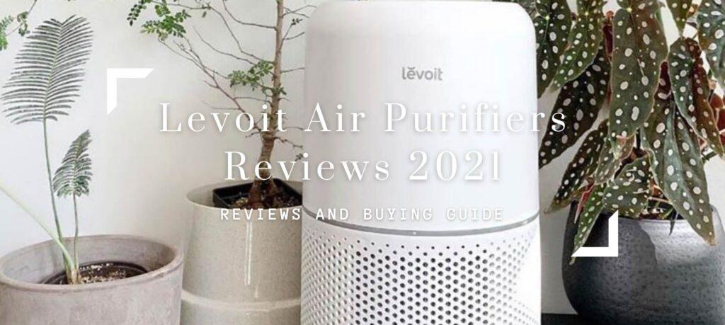 Levoit Air Purifiers Reviews 2021-Best Model