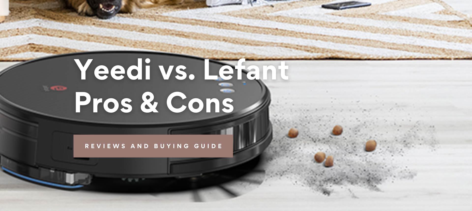 Yeedi vs. Lefant, Pros & Cons